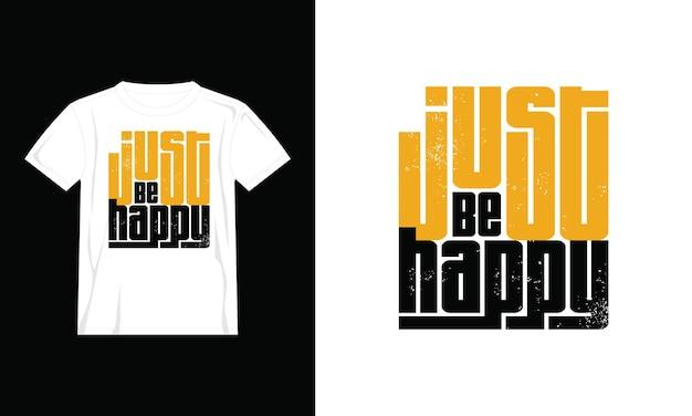 Wees gewoon een gelukkig t-shirtontwerp