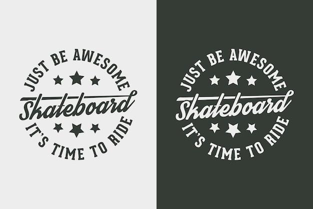 Wees gewoon geweldig vintage typografie skateboarden t-shirt ontwerp illustratie