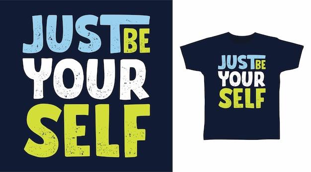 Wees gewoon jezelf typografie tshirt ontwerpen concept