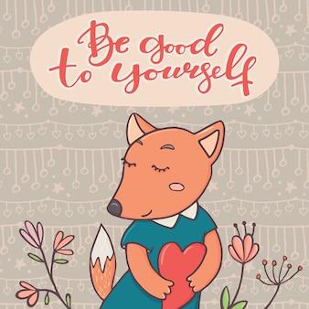 Wees goed voor jezelf wenskaart met schattige kleine vos in meisje jurk met hart en bloemen