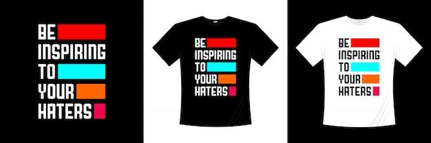 Wees inspirerend voor je haters typografie t-shirt design