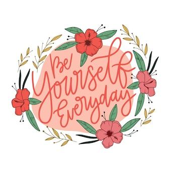 Wees jezelf elke dag citaat bloemen belettering