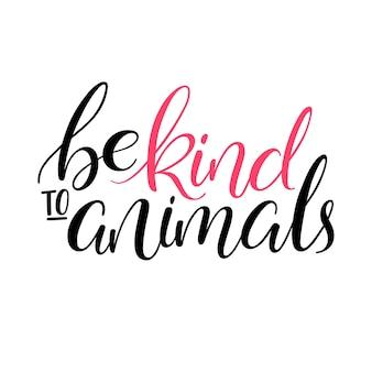 Wees lief voor dieren. handgeschreven inspirerende kalligrafie