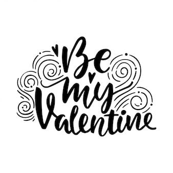 Wees mijn valentijn. hand getekend vintage illustratie met hand-belettering.