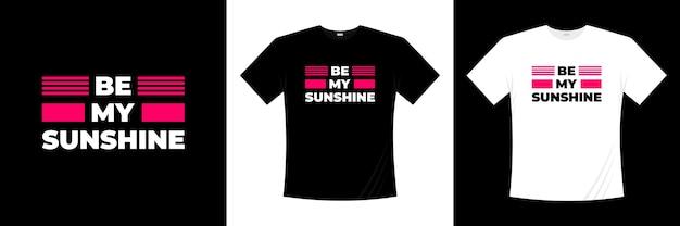 Wees mijn zonnige typografie. liefde, romantische t-shirt.