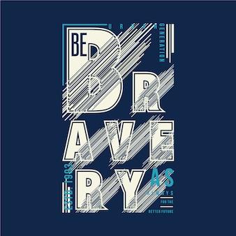Wees moed slogan grafische typografie
