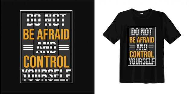 Wees niet bang en beheers jezelf. t-shirt mode typografie om af te drukken