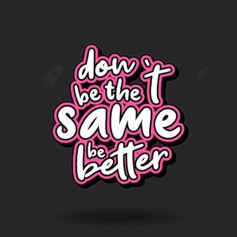 Wees niet hetzelfde, wees beter 3d-teksteffect