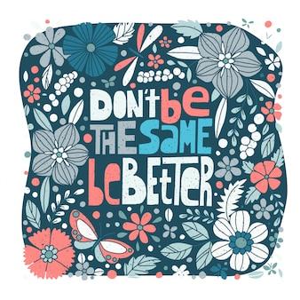 Wees niet hetzelfde, wees beter, motiverende poster