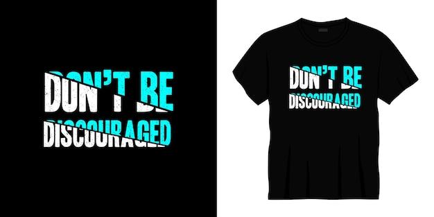 Wees niet ontmoedigd typografie belettering t-shirtontwerp