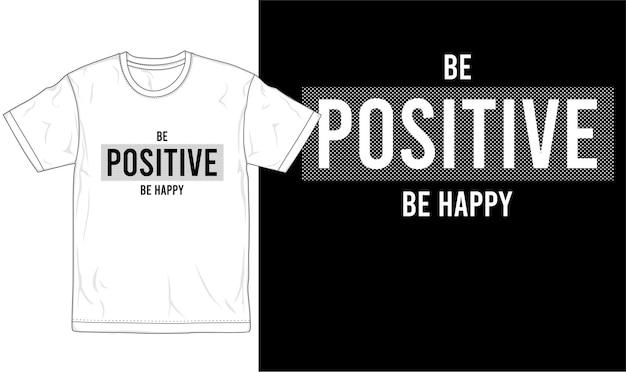Wees positief wees gelukkig citaat t-shirt ontwerp grafische vector