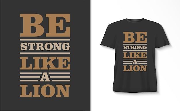 Wees sterk als een t-shirt van de leeuwentypografie