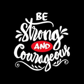 Wees sterk en moedig. motiverende citaat.