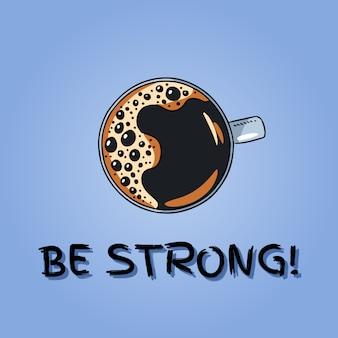 Wees sterk in koffie letters. kop koffie. hand getrokken cartoon stijl