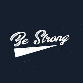Wees sterk inspirerend citaat met handgetekende letters
