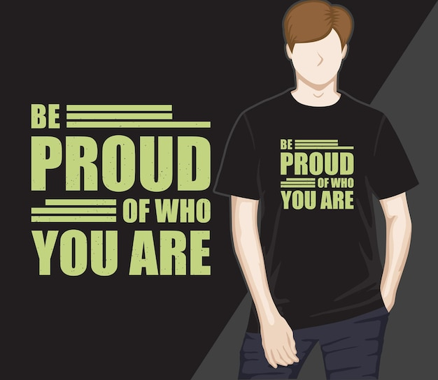 Wees trots op wie je bent modern typografie t-shirtontwerp