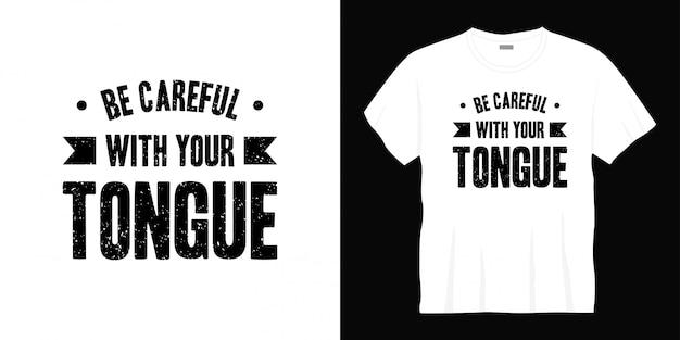 Wees voorzichtig met je tongtypografie t-shirtontwerp