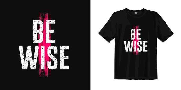 Wees wijs. motiverende inspirerende t-shirt design