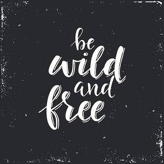 Wees wild en vrij. conceptuele handgeschreven zin.