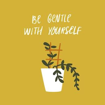 Wees zacht voor jezelf inspirerende quote over geestelijke gezondheid en zelfzorg kamerplant in pot