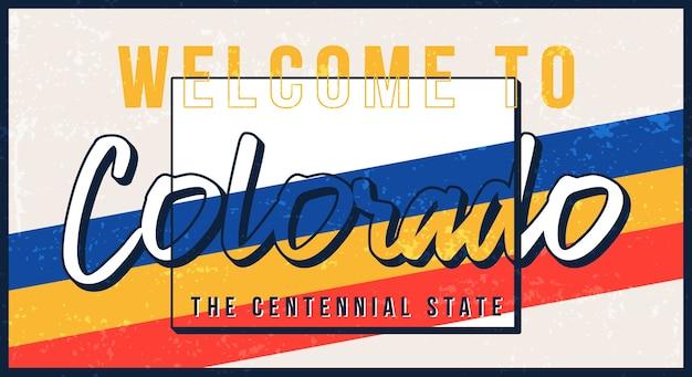 Welkom bij colorado vintage roestige metalen bord. staatskaart in grungestijl met typografie hand getrokken belettering.