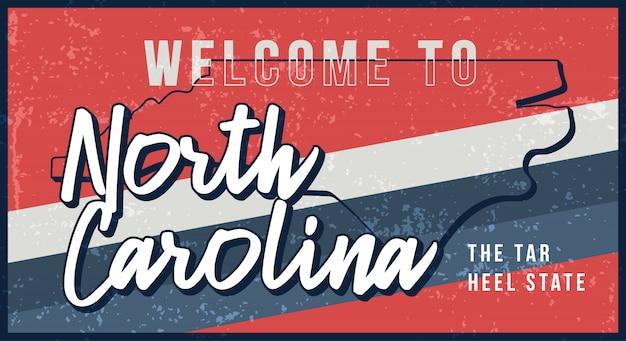 Welkom bij north carolina vintage roestige metalen teken illustratie. staat kaart in grunge stijl met typografie hand getrokken belettering.