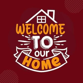 Welkom bij ons thuis premium welkomstbelettering vector design