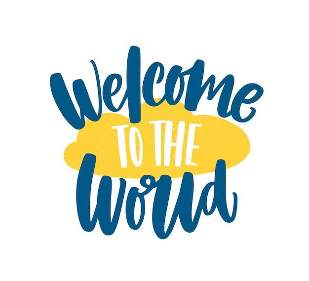 Welkom in de wereld zin of bericht handgeschreven met elegant cursief kalligrafisch lettertype of schrift