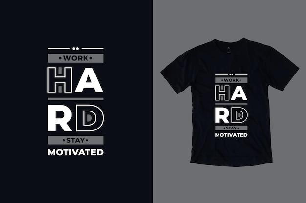 Werk hard, blijf gemotiveerd modern typografie geometrisch inspirerend citaten t-shirtontwerp