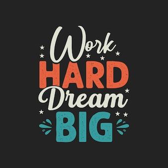 Werk hard dream big text typografie