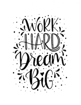 Werk hard droom grote hand belettering. motivatie quotes