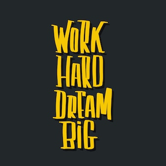 Werk hard droom grote hand belettering vector inscriptie.