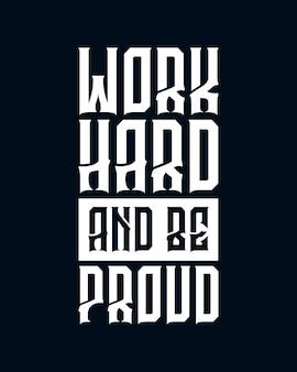 Werk hard en wees trots. hand getekend typografieontwerp.