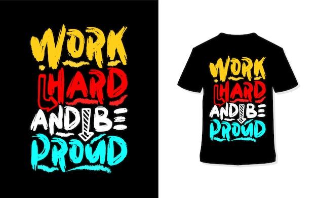 Werk hard en wees trots. stijlvolle typografiet-shirt en kledingposter.