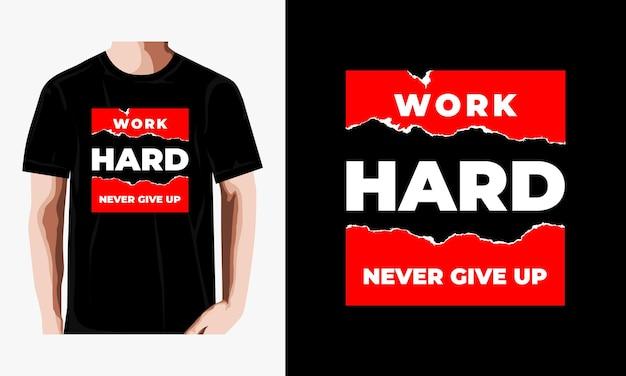 Werk hard, geef nooit het ontwerp van het citaten-t-shirt op
