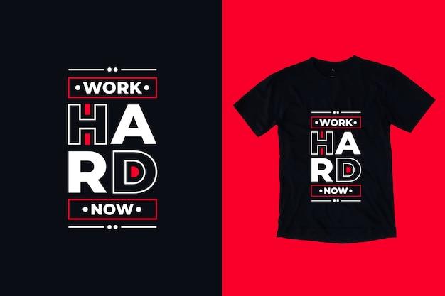 Werk nu hard modern t-shirtontwerp citaten
