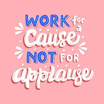 Werk voor een doel, niet voor applausbelettering