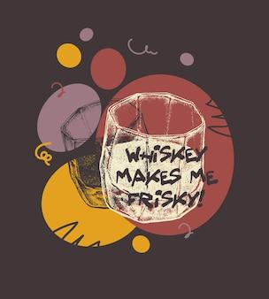 Whiskey makes me frisky.
