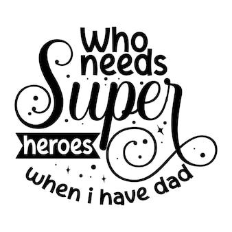 Wie heeft er superhelden nodig als ik papa-handschrift premium vector design heb?