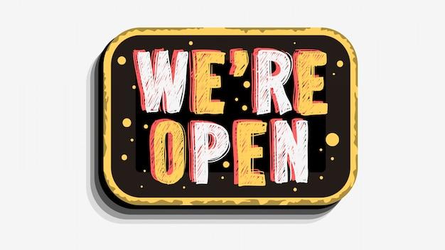 Wij zijn open custom business scratchy style sign signboard design op een witte achtergrond.