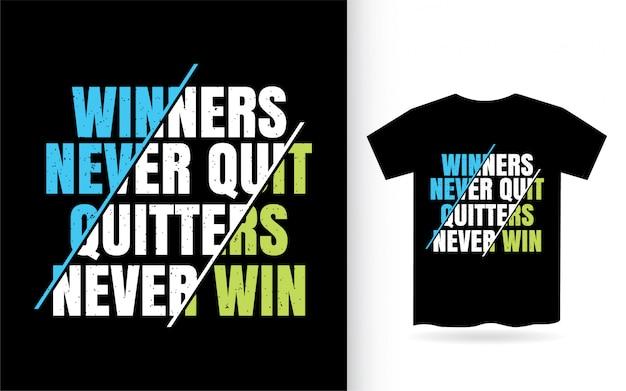 Winnaars stoppen nooit met opgevers en winnen nooit een belettering voor een t-shirt