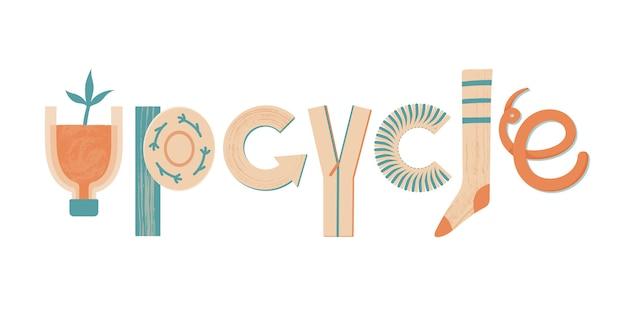 Word upcycle gemaakt van verschillende objecten en materialen