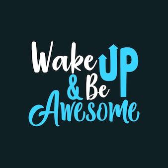 Word wakker en wees geweldig