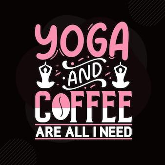Yoga en koffie zijn alles wat ik nodig heb typografie premium vector design offertesjabloon