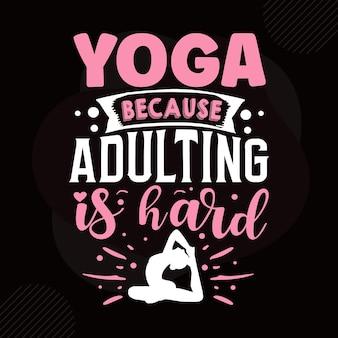 Yoga omdat volwassen worden moeilijk is typografie premium vector design offertesjabloon