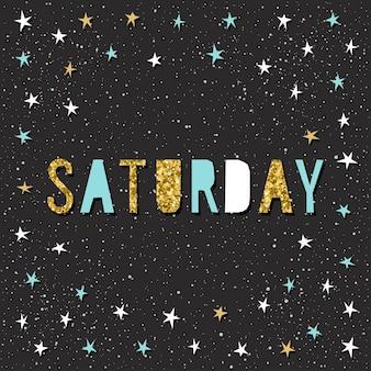 Zaterdag kaartsjabloon. handgemaakte kinderachtig hoekige stoffen ster en zondag citaat brieven geïsoleerd op zwart voor ontwerp kaart, uitnodiging, behang, album, plakboek, t-shirt, kalender enz. gouden textuur