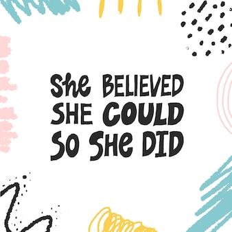 Ze geloofde dat ze het kon, dus ze deed het.
