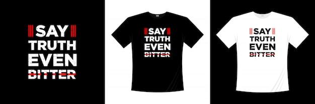 Zeg de waarheid, zelfs bitter typografisch t-shirtontwerp