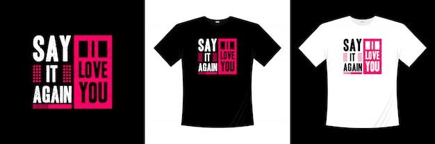 Zeg het opnieuw ik houd van u het ontwerp van de typografiet-shirt