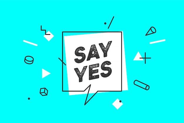 Zeg ja. banner, tekstballon, poster en stickerconcept, geometrische stijl met tekst say yes. pictogrambericht ja wolk praten voor spandoek, poster, web. kleur achtergrond. illustratie